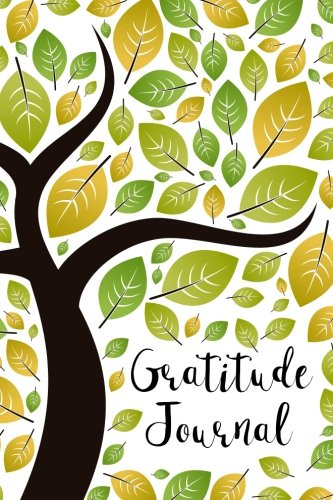 Gratitude Journal: Tree Branches and Leaves 52 Weeks Writing Cultivating Attitude of Gratitude I am thankful for today