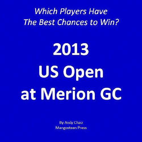 2013 United States Open: Which Players Have the Best Chances of Winning? Insights from Systematic Approach. Be objective, straight down the middle! US ... Demystified Book 500) (English Edition) por Andy Chao