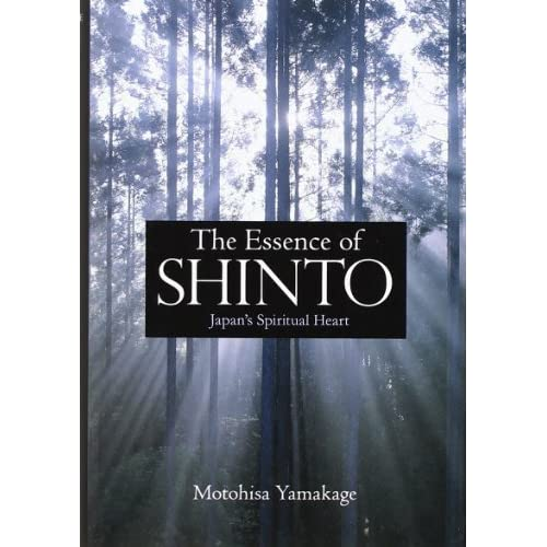 The Essence of Shinto: Japan's Spiritual Heart 1st edition by Yamakage, Motohisa (2012) Hardcover
