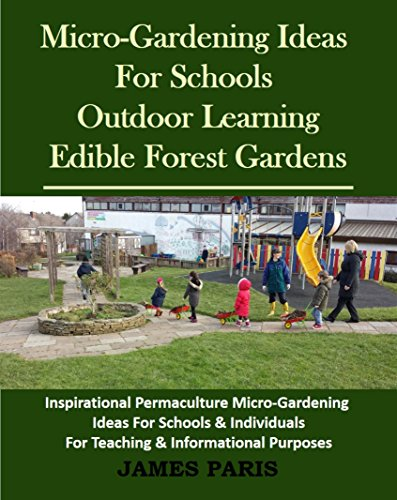 Micro-Gardening Ideas For Schools, Outdoor Learning And Edible Forest Gardens:: Inspirational Permaculture Micro-Gardening ideas for Schools and Individuals For Teaching & Informational Purposes