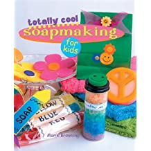 Totally Cool Soapmaking for Kids by Marie Browning (2005-05-01)