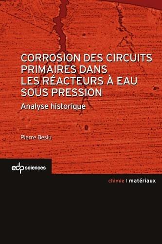 Corrosion des circuits primaires dans les réacteurs à eau sous pression : Analyse historique