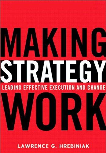 Making Strategy Work: Leading Effective Execution and Change por Lawrence G. Hrebiniak