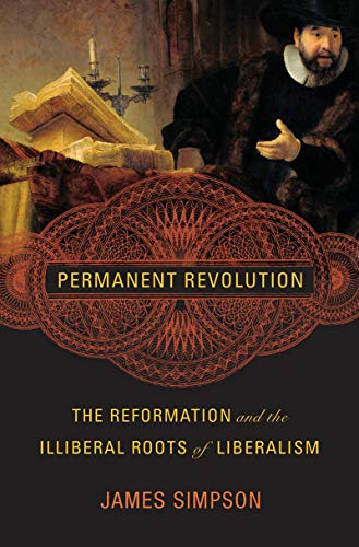 Permanent Revolution: The Reformation and the Illiberal Roots of Liberalism (English Edition)