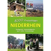 Niederrhein - 1000 Freizeittipps: Ausflugsziele, Sehenswürdigkeiten, Sport, Kultur, Veranstaltungen (Freizeitführer)