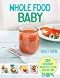 Whole Food Baby: 200 nutritionally balanced recipes for a healthy start