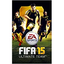 FIFA 15 ULTIMATE TEAM: FIFA 15 ULTIMATE TEAM: Guides To Play Like A God and How To Win Without Paying Real Money (English Edition)