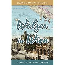 Learn German With Stories: Walzer in Wien - 10 Short Stories For Beginners: Volume 7 (Dino lernt Deutsch)