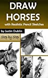 Draw Horses: With Realistic Pencil Sketches (6 Horse Drawings in a Step by Step Process)