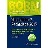 Steuerlehre 2 Rechtslage 2015: Einkommensteuer, Körperschaftsteuer, Gewerbesteuer, Bewertungsgesetz und Erbschaftsteuer (Bornhofen Steuerlehre 2 LB)