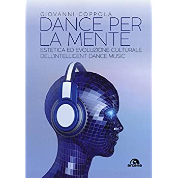 Dance Per La Mente: Estetica Ed Evoluzione Culturale Dell'Intelligent Dance Music