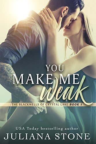 You Make Me Weak (The Blackwells of Crystal Lake Book 1) by Juliana Stone