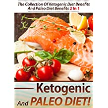 Ketogenic And Paleo Diet!: The Collection Of Ketogenic Diet Benefits And Paleo Diet Benefits 2 In 1