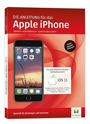 Die.Anleitung für das iPhone mit iOS 11 - Speziell für Einsteiger und Senioren