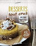 Desserts tout crus - 40 recettes saines et gourmandes