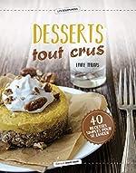 Desserts tout crus - 40 recettes saines et gourmandes de Laure Thomas