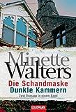 Die Schandmaske/Dunkle Kammern: Zwei Romane in einem Band - Minette Walters
