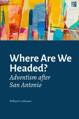 Where Are We Headed?: Adventism After San Antonio por William G. Johnsson