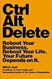 Ctrl Alt Delete: Reboot Your Business. Reboot Your Life. Your Future Depends on It. Paperback May 5, 2015