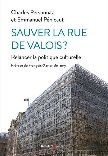 Sauver la rue de Valois ? : Relancer la politique culturelle par (Poche - Apr 10, 2017)