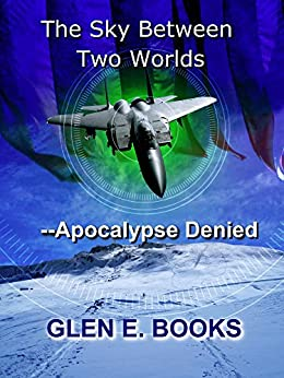 The Sky Between Two Worlds: -- Apocalypse Denied by [Glen E. Books]