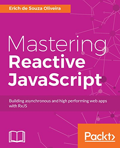 Mastering Reactive JavaScript: Building asynchronous and high performing web apps with RxJS (English Edition)