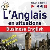 L'Anglais en situations - nouvelle édition: Business English - 16 thématiques au niveau B2 (Écoutez et apprenez)