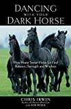 Dancing with Your Dark Horse: How Horse Sense Helps Us Find Balance, Strength and Wisdom by Chris Irwin(2005-05-10)