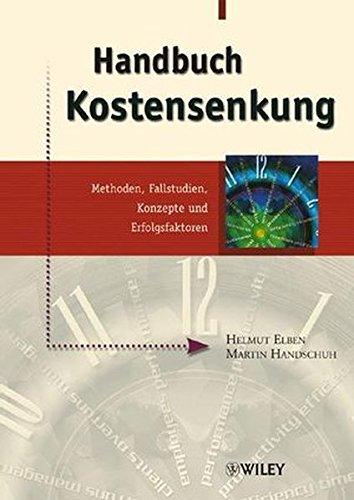 Handbuch Kostensenkung: Methoden, Fallstudien, Konzepte und Erfolgsfaktoren