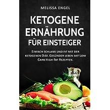 Ketogene Ernährung für Einsteiger: Einfach schlank und fit mit der ketogenen Diät. Gesünder leben mit Low Carb High Fat Rezepten. (Ketogene Diät)