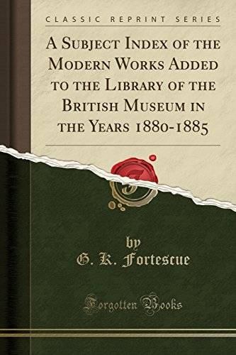 A Subject Index of the Modern Works Added to the Library of the British Museum in the Years 1880-1885 (Classic Reprint)