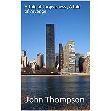 A tale of forgiveness , A tale of revenge (English Edition)