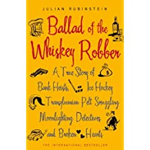 Ballad of the Whiskey Robber: A True Story of Bank Heists, Ice Hockey, Transylvanian Pelt Smuggling, Moonlighting Detectives, and Broken Hearts (English Edition)