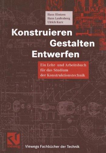 Konstruieren, Gestalten, Entwerfen: Ein Lehr- und Arbeitsbuch für das Studium der Konstruktionstechnik (Viewegs Fachbücher der Technik)
