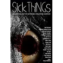 Sick Things: An Anthology of Extreme Creature Horror (English Edition)