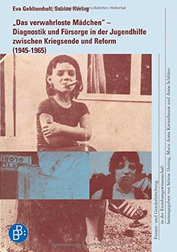 Das verwahrloste Mädchen (Frauen- und Genderforschung in der Erziehungswissenschaft)