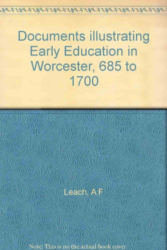 Documents illustrating Early Education in Worcester, 685 to 1700