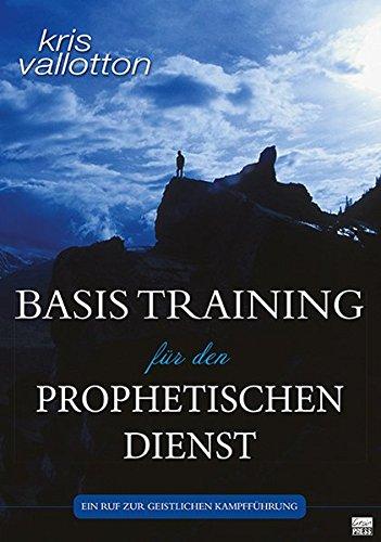 Basistraining für den prophetischen Dienst: Ein Ruf in die geistliche Kampfführung