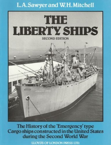 Liberty Ships: The History of the Emergency Type Cargo Ships Constructed in the United States During the Second World War: The History of the ... in the United States During World War Two