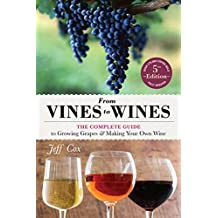From Vines to Wines: The Complete Guide to Growing Grapes & Making Your Own Wine