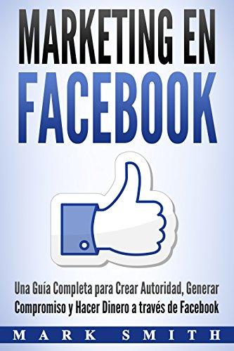 Marketing en Facebook: Una Guía Completa para Crear Autoridad ...