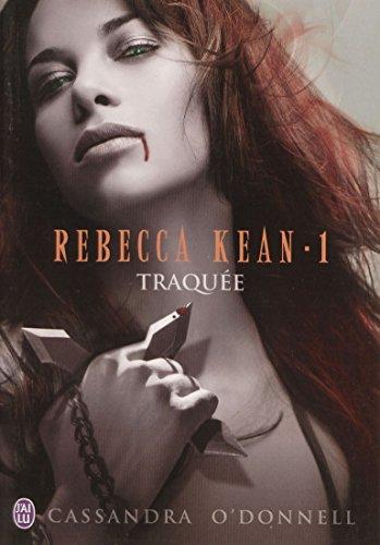 Rebecca Kean (Tome 1) - Traquée par Cassandra O'Donnell