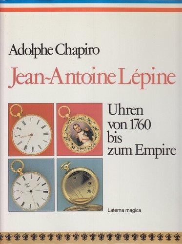 Jean-Antoine Lépine. Uhrmacherkunst in Frankreich von 1760 bis zum Empire