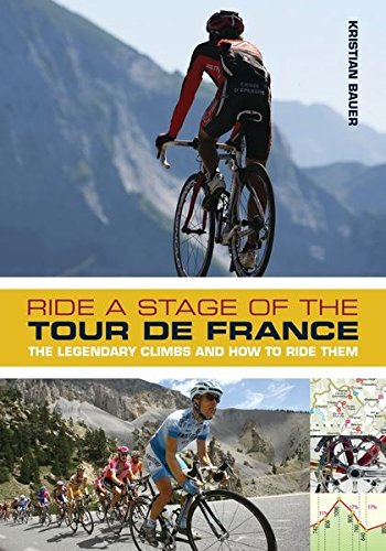 Ride a Stage of the Tour de France: The legendary climbs and how to ride them por Kristian Bauer