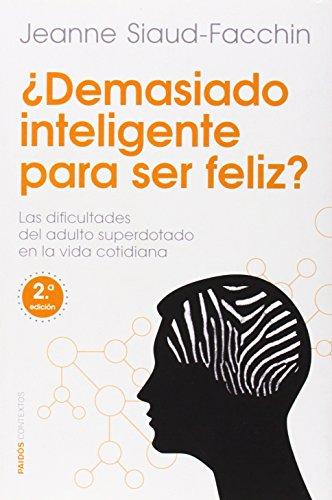 ¿Demasiado inteligente para ser feliz?: Las dificultades del adulto superdotado en la vida cotidiana (Contextos) por Jeanne Siaud-Facchin