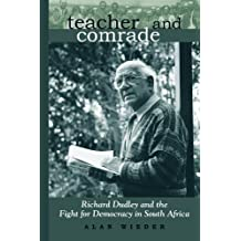 Teacher and Comrade: Richard Dudley and the Fight for Democracy in South Africa by Alan Wieder (2008-03-20)