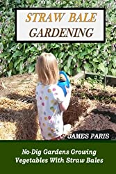 Straw Bale Gardening: No-Dig Gardens Growing Vegetables With Straw Bales
