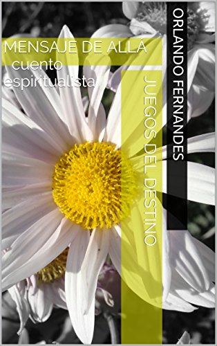 JUEGOS DEL DESTINO: MENSAJE DE ALLÁ cuento espiritualista