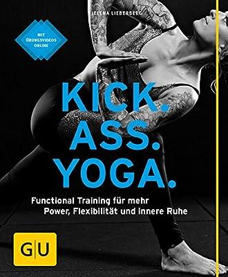 Kick Ass Yoga: Functional Training für mehr Power, Flexibilität und innere Ruhe (GU Ratgeber Fitness)