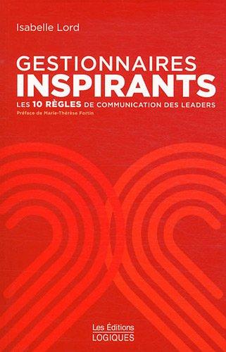 Gestionnaires inspirants : Les 10 règles de communication des leaders par Isabelle Lord